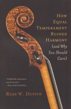 Duffin, Ross W. : How Equal Temperament Ruined Harmony (and Why You Should Care)