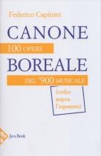 Capitoni, Federico : Canone boreale: 100 opere del '900 musicale (colto sopra l'equatore)