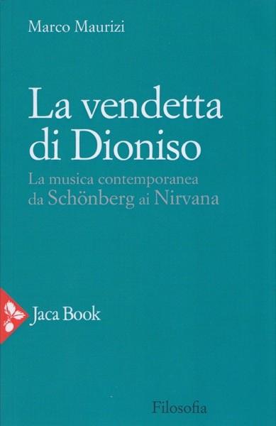 Maurizi, Marco : La vendetta di Dioniso. La musica contemporanea da Schönberg ai Nirvana