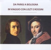AA.VV. : Da Parigi a Bologna. In viaggio con Liszt e Rossini