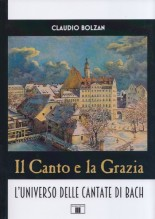 Bolzan, Claudio : Il Canto e la Grazia. L'universo delle cantate di Bach