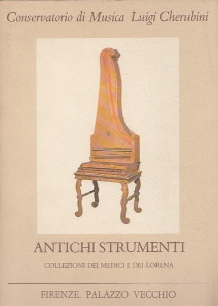 AA.VV. : Conservatorio di Musica L. Cherubini: Antichi strumenti. Collezione dei Medici Lorena