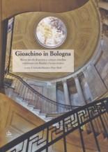 AA.VV. : Gioachino in Bologna. Mezzo secolo di società e cultura cittadina convissuto con Rossini e la sua musica