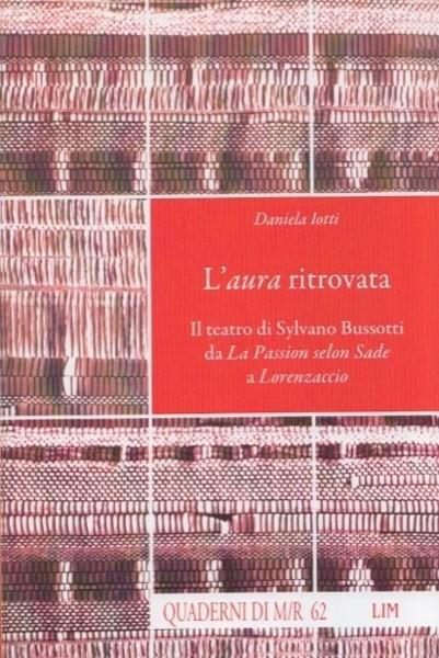 AA.VV. : L'aura ritrovata. Il teatro di Sylvano Bussotti dalla Passion selon Sade a Lorenzaccio