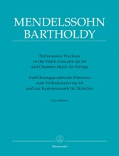 Brown, C.   : Performance Practices in the Violin Concerto op. 64 and Chamber Music for Strings of Felix Mendelssohn Bartholdy
