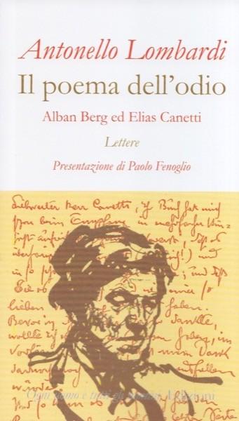 Lombardi, Antonello : Il poema dell'odio. Alban Berg ed Elias Canetti. Lettere