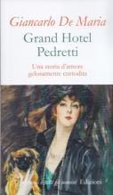 De Maria, Giancarlo : Grand Hotel Pedretti. Una storia d'amore gelosamente custodita