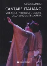 Gamarro, Sara : Cantare italiano. Vocalità, prosodia e dizione della lingua dell'opera