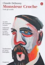 Debussy, C. : Monsieur Croche. Tutti gli scritti