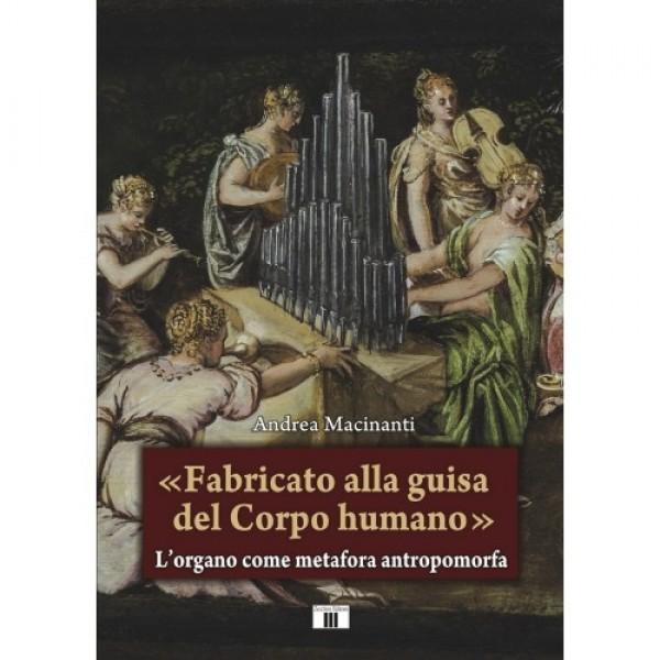 Macinanti, A. : «Fabricato alla guisa del corpo humano». L'organo come metafora antropomorfa