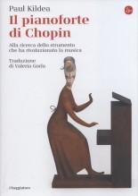 Kildea, Paul : Il pianoforte di Chopin. Alla ricerca dello strumento che ha rivoluzionato la musica