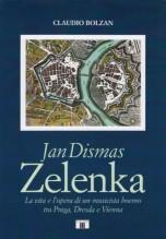 Bolzan, Claudio : Jan Dismas Zelenka. La vita e l'opera di un musicista boemo tra Praga, Dresda e Vienna