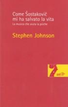 Johnson, Stephen : Come Šostakovič mi ha salvato la vita. La musica che aiuta la psiche