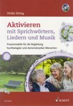 Eiring, Ulrike : Aktivieren mit Sprichwörtern, Liedern und Musik Praxismodelle für die Begleitung hochbetagter und demenzkranker Menschen