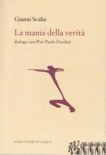 Scalia, Gianni : La mania della verità. Dialogo con Pier Paolo Pasolini
