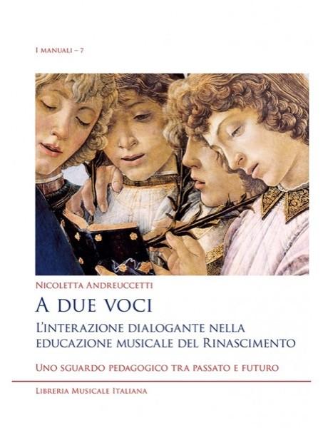 Andreuccetti, N. : A due voci. L'interazione dialogante nella educazione musicale del Rinascimento