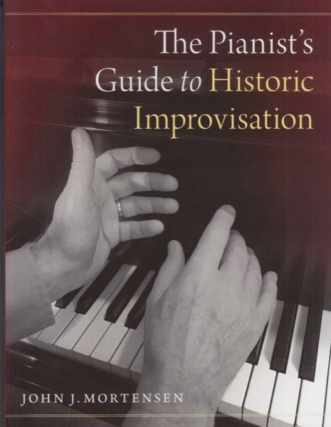 Mortensen, J. : The Pianist's Guide to Historic Improvisation