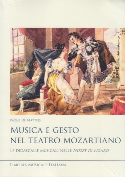 De Matteis, P. : Musica e gesto nel teatro mozartiano. Le didascalie musicali nelle Nozze di Figaro