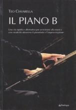 Ciavarella, T. : Il piano B. Una via rapida ed alternativa per avvicinarsi alla musica con creatività attraverso il pianoforte e l'improvvisazione