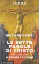 Muti, R. : Le sette parole di Cristo. Dialogo con Massimo Cacciari