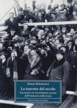 Balestrazzi, M. : La tournée del secolo. Toscanini e la straordinaria nascita dell'Orchestra della Scala