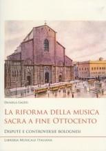 Galesi, Daniela : La riforma della musica sacra a fine Ottocento. Dispute e controversie bolognesi