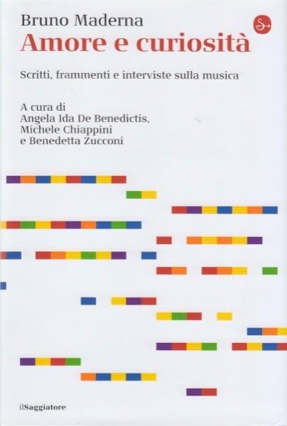 Maderna, Bruno : Amore e curiosità. Scritti, frammenti e interviste sulla musica