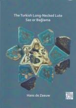 de Zeeuw, Hans : The Turkish Long-Necked Lute Saz or Bağlama