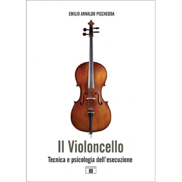 Pischedda, Emilio Arnaldo  : Il Violoncello. Tecnica e psicologia dell'esecuzione