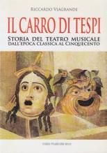 Viagrande, Riccardo : Il Carro di Tespi. Storia del Teatro musicale dall'epoca classica al Cinquecento