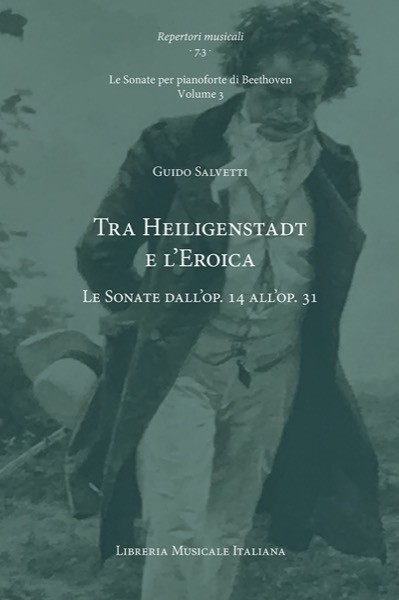 Salvetti, Guido : Tra Heiligenstadt e l'Eroica. Le Sonate dall'op. 14 all'op. 31