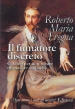 Fregna, Roberto Maria : Il fumatore discreto. Galateo per non recare dispiacere alle belle