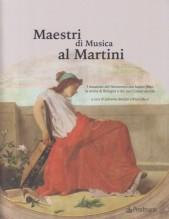 AA.VV. : Maestri di Musica al Martini. I musicisti del Novecento che hanno fatto la storia di Bologna e del suo Conservatorio