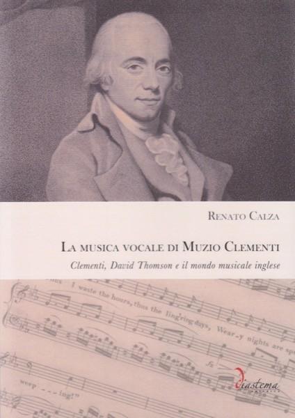 Calza, Renato : La musica vocale di Muzio Clementi. Clementi, David Thomson e il mondo musicale inglese