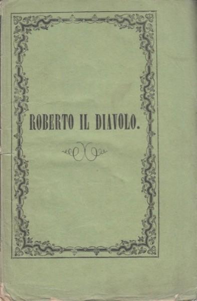 Meyerbeer, Giacomo : Roberto il Diavolo. Libretto