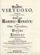 Mattheson, J. : Der brauchbare Virtuoso, welcher sich mit 12 neuen Kammer-Sonaten auf der Flute Traversiere, der Violine und dem Claviere, bey Gelegenheit hören lassen mag (Hamburg, 1720). Facsimile