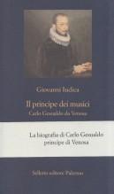 Iudica, Giovanni : Il principe dei musici. Carlo Gesualdo da Venosa