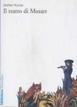 Kunze, Stefan : Il teatro di Mozart. Dalla Finta Semplice  al Flauto magico