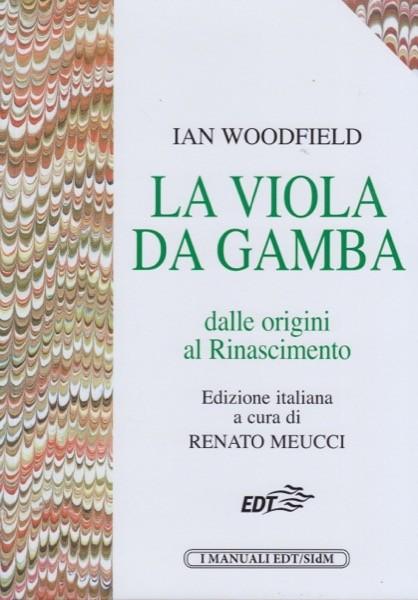 Woodfield, I. : La viola da gamba dalle origini al Rinascimento