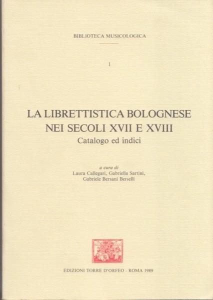 AA.VV. : La librettistica bolognese nei secoli XVII e XVIII. Vataloghi e indici