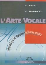 Fussi, F. - Magnani, S. : L'arte vocale. Fisiopatologia ed educazione della voce artistica