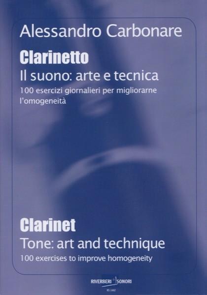 Carbonare, Alessandro : Il Clarinetto. Il suono: arte e tecnica. 100 esercizi giornalieri per migliorare l'omogeneità