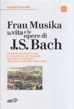 Basso, A. : Frau Musika. La vita e le opere di Bach, vol. I