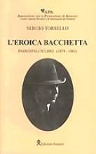 Torsello, S. : L'Eroica bacchetta. Paolo Falicicchio (1879-1963)