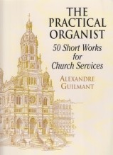 Guilmant, A. : The Practical Organist. 50 Short Works for Church Services