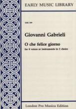 Gabrieli, G. : O che felice giorno per 8 Voci o strumenti in 2 cori