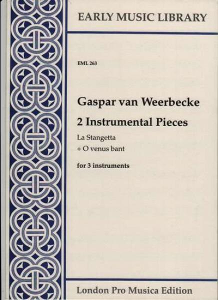 Weerbecke, G. van : 2 instrumental pieces: La Stangetta e O venus bant per 3 strumenti (STB) (Thomas)