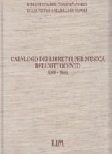 AA.VV. : Catalogo dei libretti per musica dell'Ottocento. Biblioteca del Conservatorio S. Pietro a Majella di Napoli