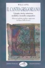 Apel, W. : Il canto gregoriano. Liturgia, storia, notazione, modalità e tecniche compositive