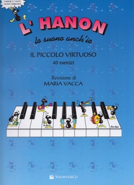 Vacca, M. : L'Hanon lo suono anch'io. Il piccolo virtuoso, 40 esercizi per Pianoforte